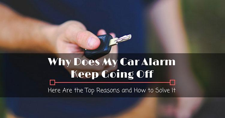 Why Does My Car Alarm Keep Going Off Here Are The Top Reasons And
