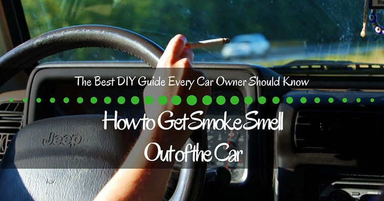 How to get smoke smell out of the car the best diy guide - How to get smoke smell out of car interior ...
