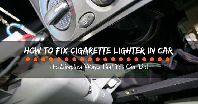 how to fix cigarette lighter in car the simplest ways. Black Bedroom Furniture Sets. Home Design Ideas