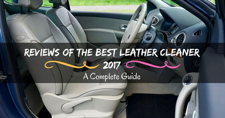 reviews of the best leather cleaner 2017 a complete guide. Black Bedroom Furniture Sets. Home Design Ideas