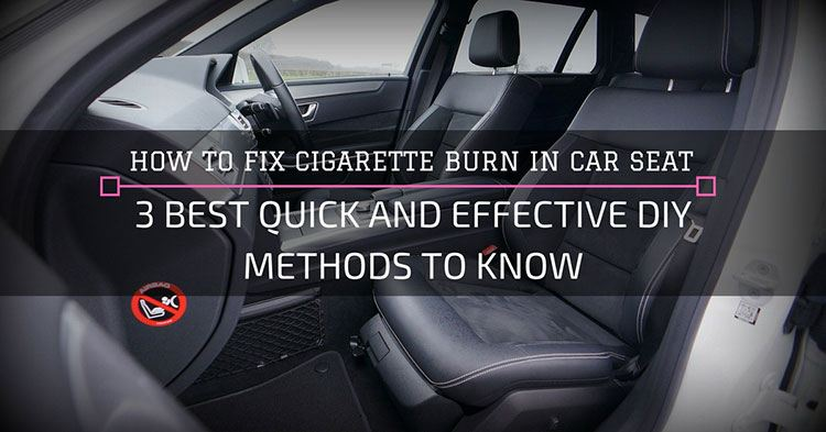 How to Fix Cigarette Burn in Car Seat: 3 Best Quick and Effective ...