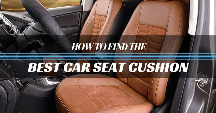 How To Find The Best Car Seat Cushion