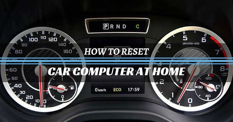 How to Reset Car Computer at Home Without any Specialized