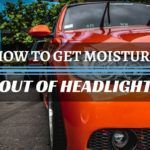 How To Get Moisture Out Of Headlight 5 Easy Steps You
