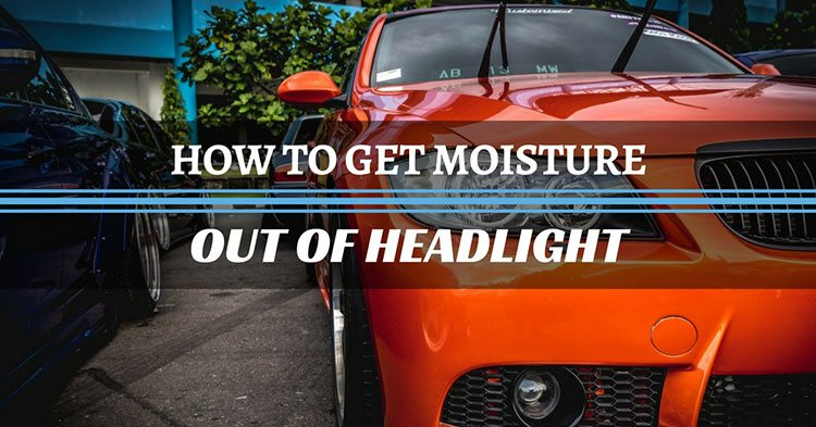 How to Get Moisture Out of Headlight? 5 Easy Steps You