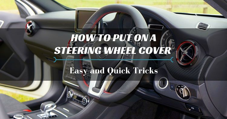 How to Put On a Steering Wheel Cover - Easy and Quick Tricks