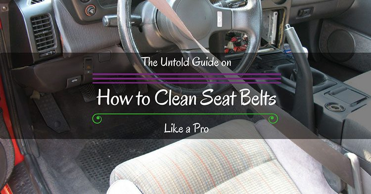 The Untold Guide On How To Clean Seat Belts